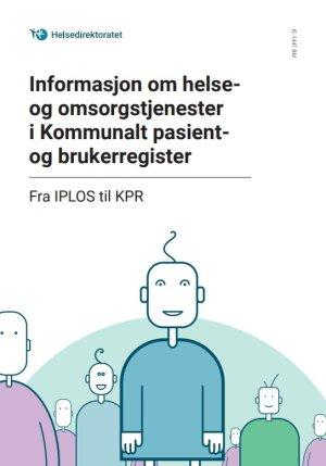 Informasjon om helse- og omsorgstjenester i Kommunalt pasient- og brukerregister – Fra IPLOS til KPR